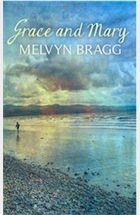 Bragg, Melvyn - Grace and Mary