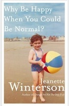 Winterson, Jeanette - Why Be Happy When You COuld Be Normal